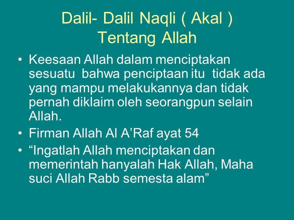 Dalil- Dalil Naqli ( Akal ) Tentang Allah Keesaan Allah dalam menciptakan sesuatu bahwa penciptaan itu tidak ada yang mampu melakukannya dan tidak per