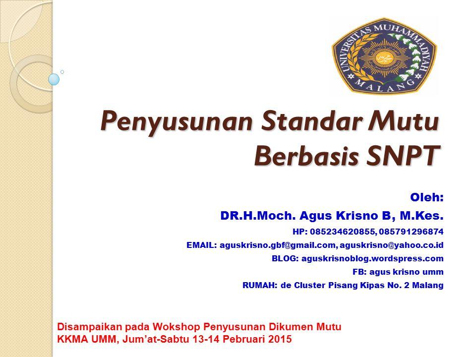 Penyusunan Standar Mutu Berbasis SNPT Oleh: DR.H.Moch. Agus Krisno B, M.Kes. HP: 085234620855, 085791296874 EMAIL: aguskrisno.gbf@gmail.com, aguskrisn