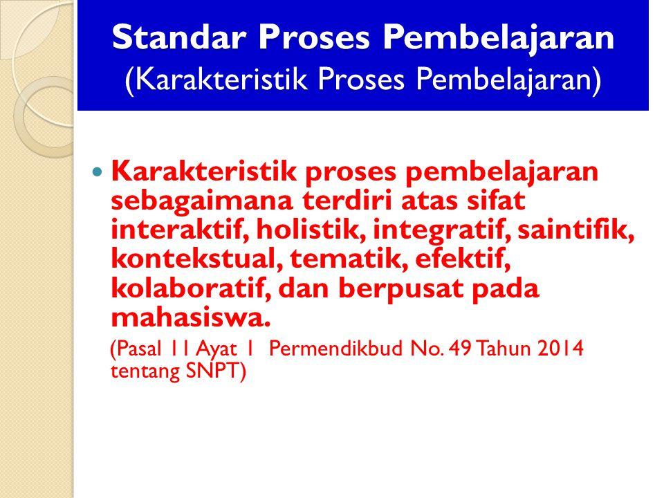 Standar Proses Pembelajaran (Karakteristik Proses Pembelajaran) Karakteristik proses pembelajaran sebagaimana terdiri atas sifat interaktif, holistik,