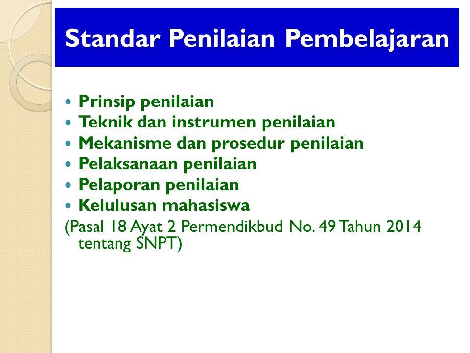 Standar Penilaian Pembelajaran Prinsip penilaian Teknik dan instrumen penilaian Mekanisme dan prosedur penilaian Pelaksanaan penilaian Pelaporan penilaian Kelulusan mahasiswa (Pasal 18 Ayat 2 Permendikbud No.