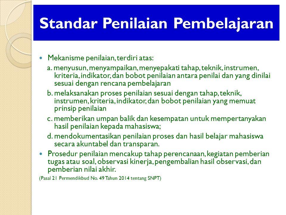 Standar Penilaian Pembelajaran Mekanisme penilaian, terdiri atas: a. menyusun, menyampaikan, menyepakati tahap, teknik, instrumen, kriteria, indikator