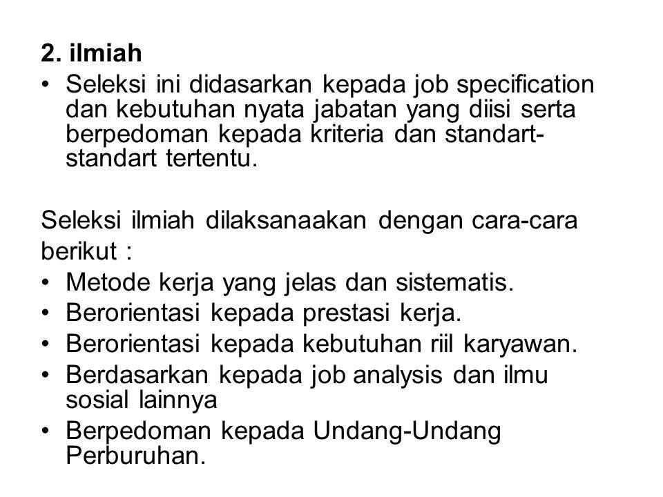 2. ilmiah Seleksi ini didasarkan kepada job specification dan kebutuhan nyata jabatan yang diisi serta berpedoman kepada kriteria dan standart- standa