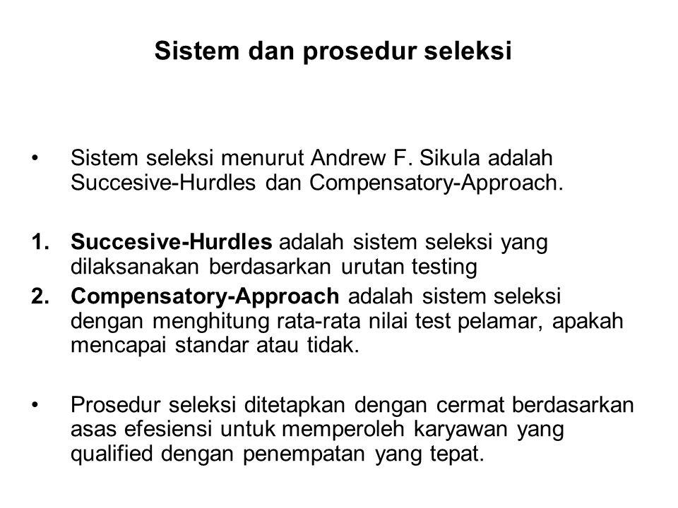 Sistem dan prosedur seleksi Sistem seleksi menurut Andrew F. Sikula adalah Succesive-Hurdles dan Compensatory-Approach. 1.Succesive-Hurdles adalah sis
