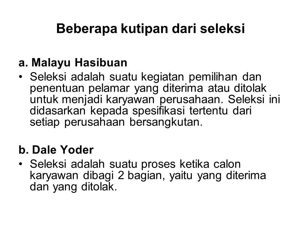 Beberapa kutipan dari seleksi a. Malayu Hasibuan Seleksi adalah suatu kegiatan pemilihan dan penentuan pelamar yang diterima atau ditolak untuk menjad