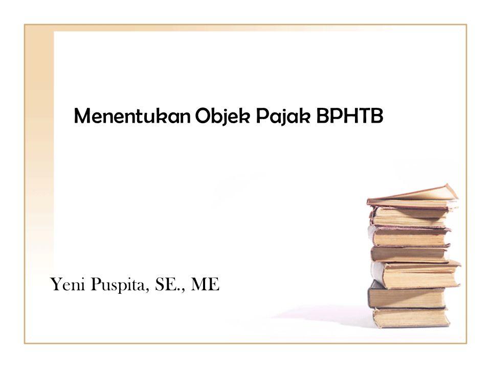Menentukan Objek Pajak BPHTB Yeni Puspita, SE., ME
