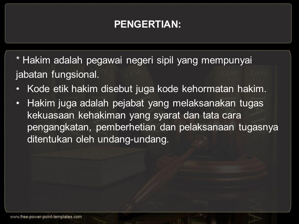 KEWAJIBAN HAKIM : 1.Menggali, mengikuti dan memahami nilai-nilai hukum yang hidup di masyarakat.