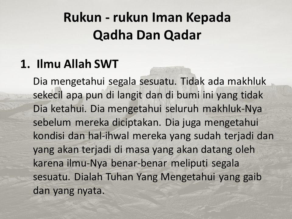 Dalil-dalil Qadha dan Qadar Hadits Jibril yang diriwayatkan Umar bin Khaththab r.a., di saat Rasulullah saw. ditanya oleh Jibril tentang iman. Beliau