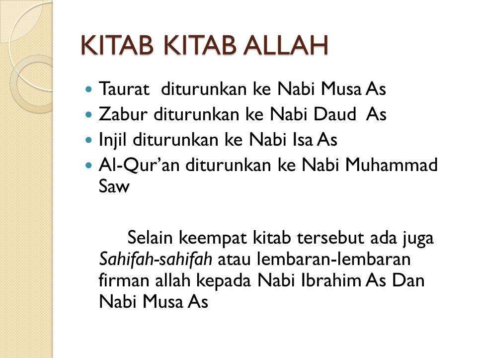 KITAB KITAB ALLAH Taurat diturunkan ke Nabi Musa As Zabur diturunkan ke Nabi Daud As Injil diturunkan ke Nabi Isa As Al-Qur'an diturunkan ke Nabi Muha