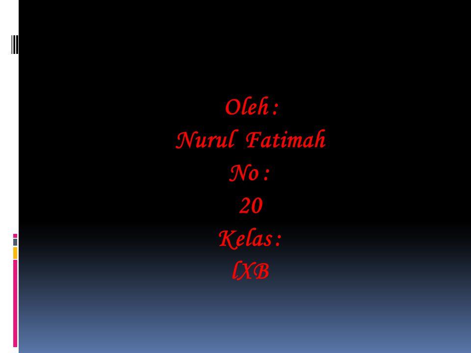 Oleh : Nurul Fatimah No : 20 Kelas : lXB