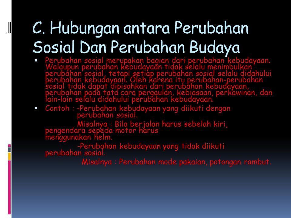C. Hubungan antara Perubahan Sosial Dan Perubahan Budaya  Perubahan sosial merupakan bagian dari perubahan kebudayaan. Walaupun perubahan kebudayaan