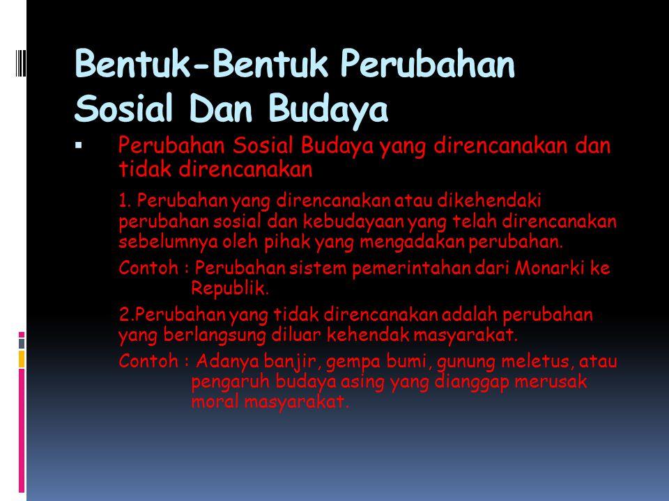 Bentuk-Bentuk Perubahan Sosial Dan Budaya  Perubahan Sosial Budaya yang direncanakan dan tidak direncanakan 1.