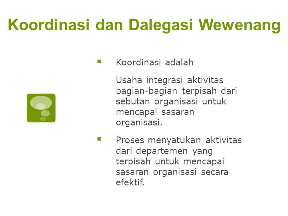 Koordinasi dan Dalegasi Wewenang  Koordinasi adalah Usaha integrasi aktivitas bagian-bagian terpisah dari sebutan organisasi untuk mencapai sasaran organisasi.