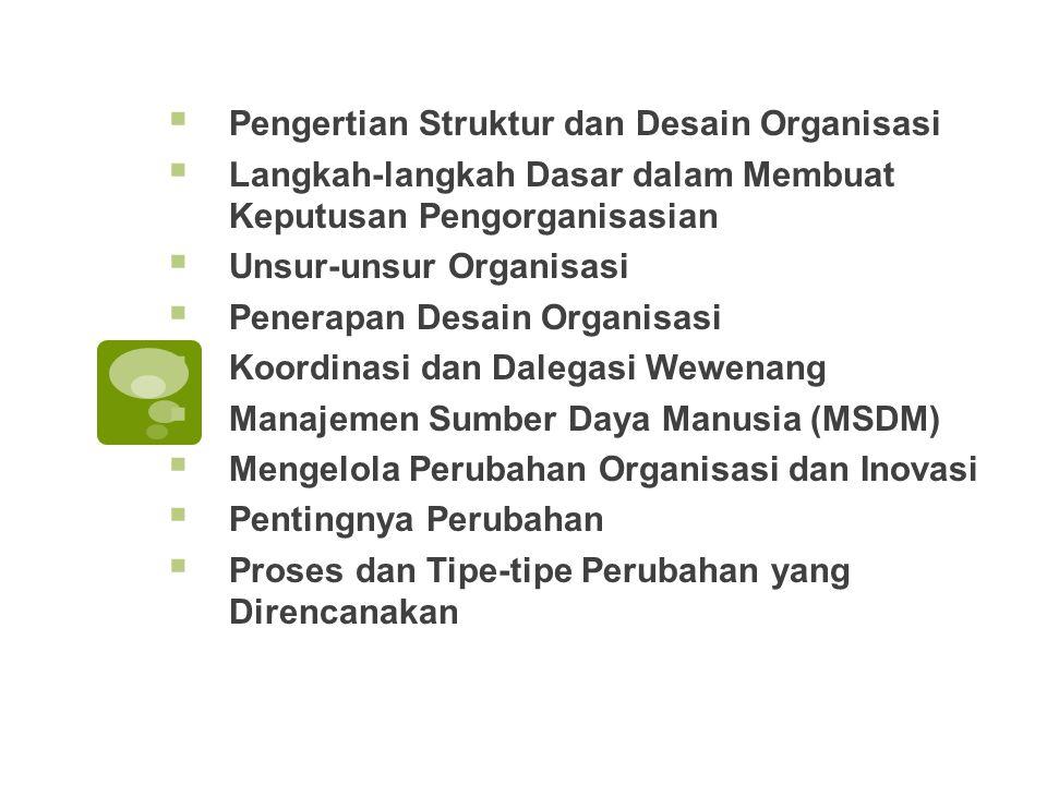 Pengertian Struktur dan Desain Organisasi  Langkah-langkah Dasar dalam Membuat Keputusan Pengorganisasian  Unsur-unsur Organisasi  Penerapan Desa