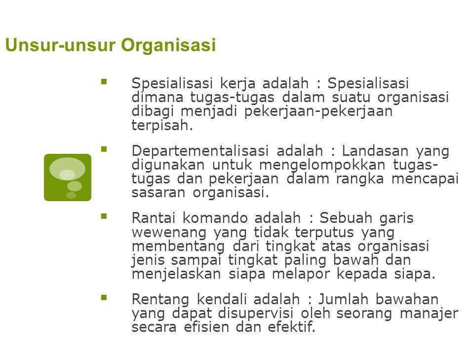 Unsur-unsur Organisasi  Spesialisasi kerja adalah : Spesialisasi dimana tugas-tugas dalam suatu organisasi dibagi menjadi pekerjaan-pekerjaan terpisa