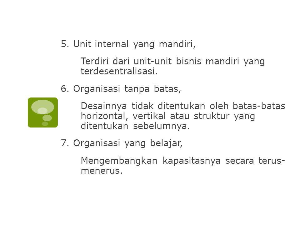 5.Unit internal yang mandiri, Terdiri dari unit-unit bisnis mandiri yang terdesentralisasi.