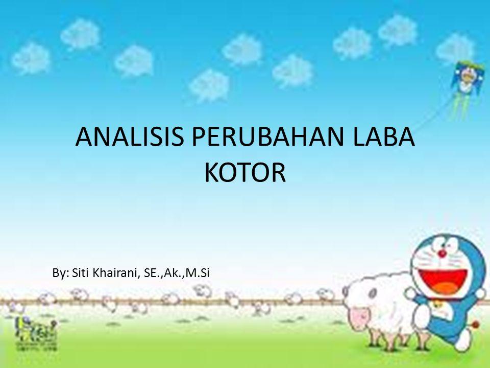 ANALISIS PERUBAHAN LABA KOTOR By: Siti Khairani, SE.,Ak.,M.Si