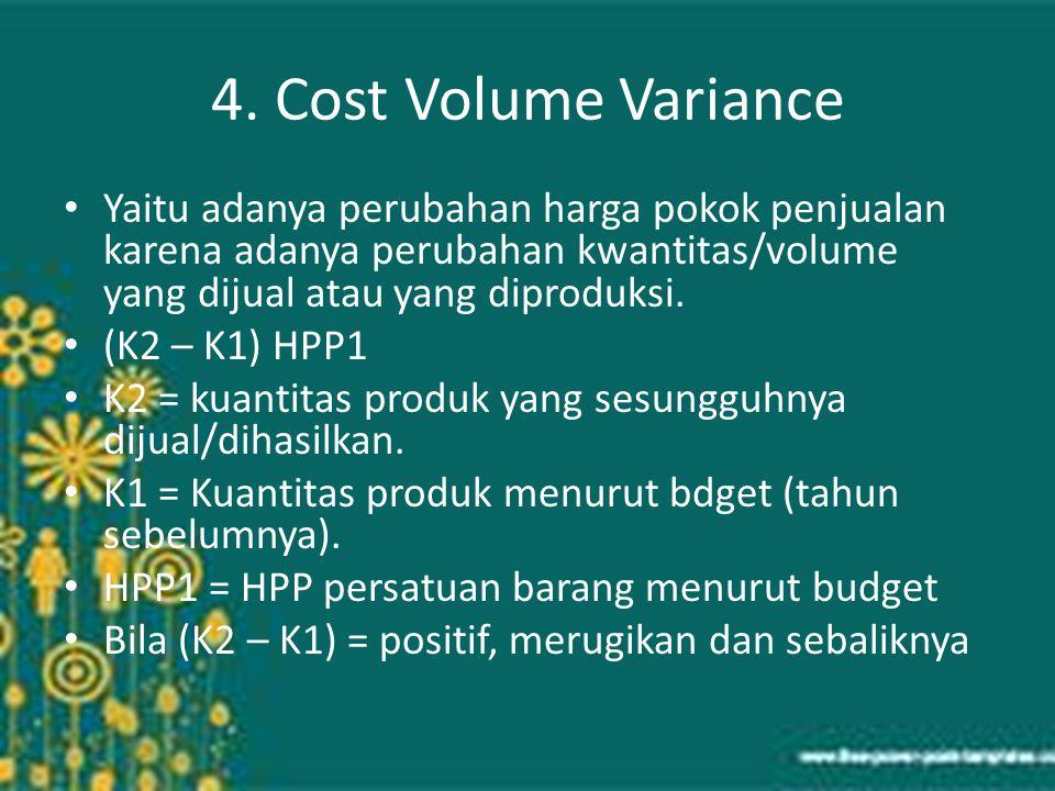 4. Cost Volume Variance Yaitu adanya perubahan harga pokok penjualan karena adanya perubahan kwantitas/volume yang dijual atau yang diproduksi. (K2 –