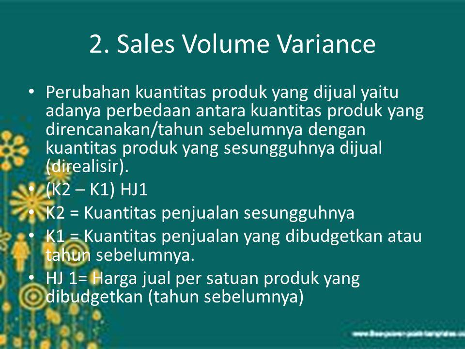 2. Sales Volume Variance Perubahan kuantitas produk yang dijual yaitu adanya perbedaan antara kuantitas produk yang direncanakan/tahun sebelumnya deng