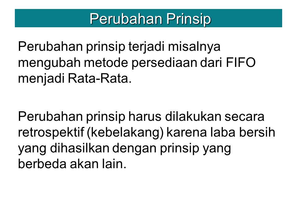 Perubahan prinsip terjadi misalnya mengubah metode persediaan dari FIFO menjadi Rata-Rata.