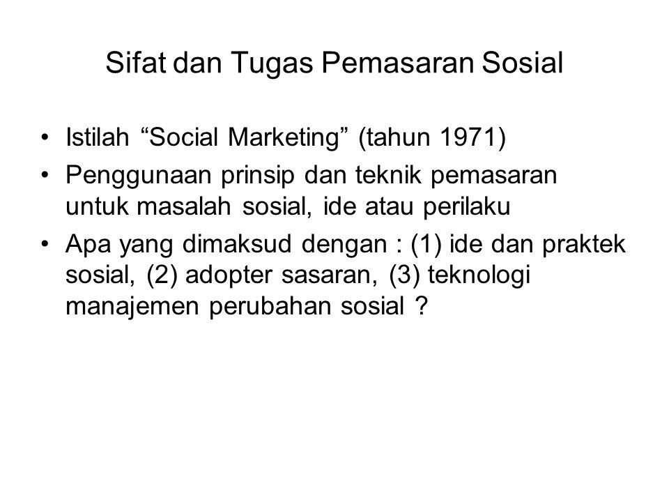 "Sifat dan Tugas Pemasaran Sosial Istilah ""Social Marketing"" (tahun 1971) Penggunaan prinsip dan teknik pemasaran untuk masalah sosial, ide atau perila"