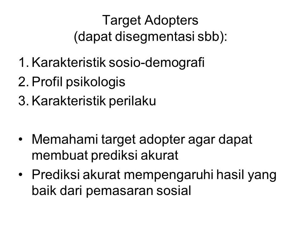 Target Adopters (dapat disegmentasi sbb): 1.Karakteristik sosio-demografi 2.Profil psikologis 3.Karakteristik perilaku Memahami target adopter agar da