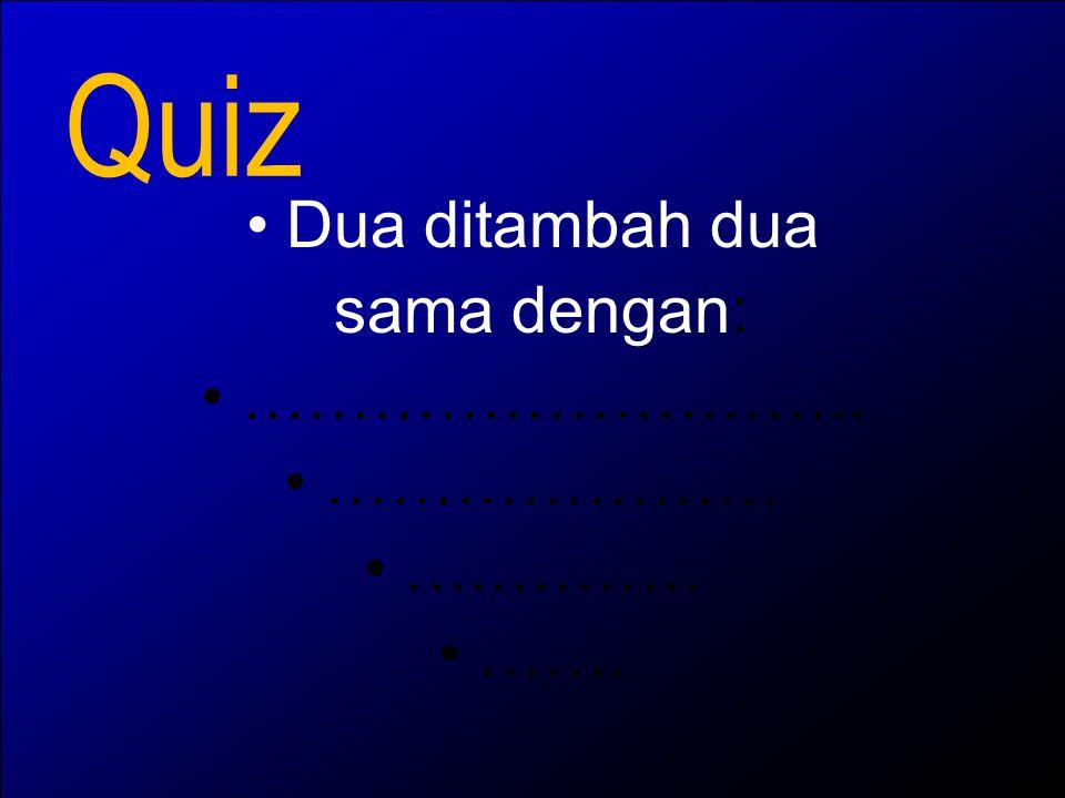 Quiz Dua ditambah dua sama dengan: ……………………….. ………………… ….………. …….