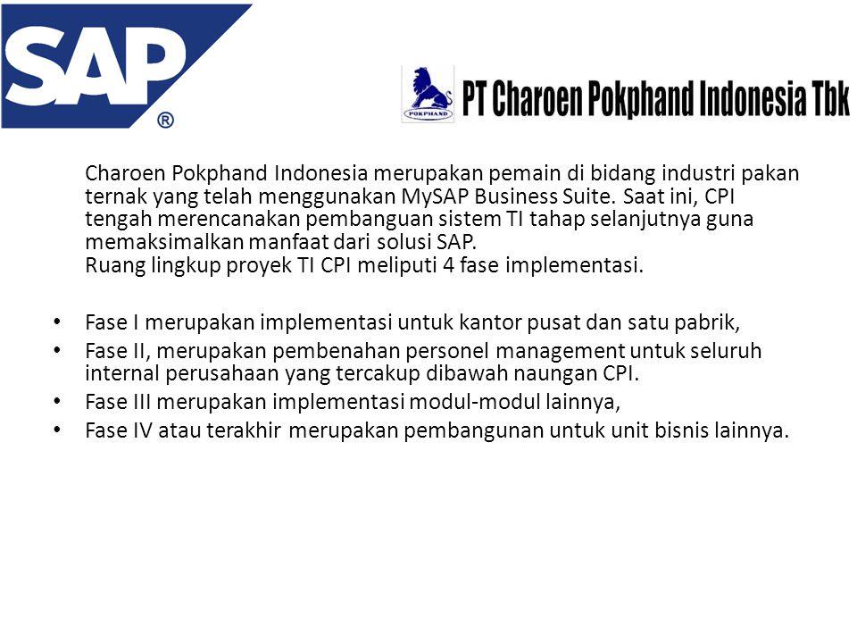 Charoen Pokphand Indonesia merupakan pemain di bidang industri pakan ternak yang telah menggunakan MySAP Business Suite. Saat ini, CPI tengah merencan