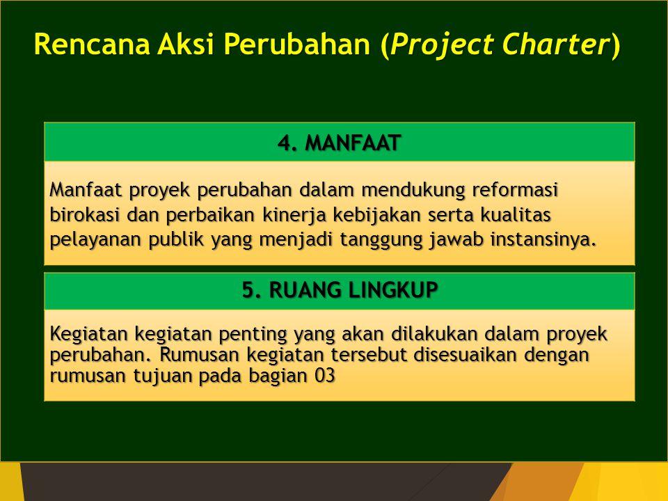 Rencana Aksi Perubahan (Project Charter) 4. MANFAAT Manfaat proyek perubahan dalam mendukung reformasi birokasi dan perbaikan kinerja kebijakan serta