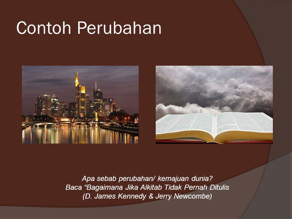 "Contoh Perubahan Apa sebab perubahan/ kemajuan dunia? Baca ""Bagaimana Jika Alkitab Tidak Pernah Ditulis (D. James Kennedy & Jerry Newcombe)"