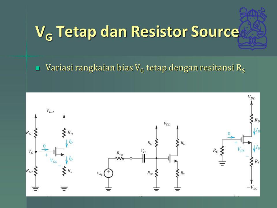V G Tetap dan Resistor Source Variasi rangkaian bias V G tetap dengan resitansi R S Variasi rangkaian bias V G tetap dengan resitansi R S