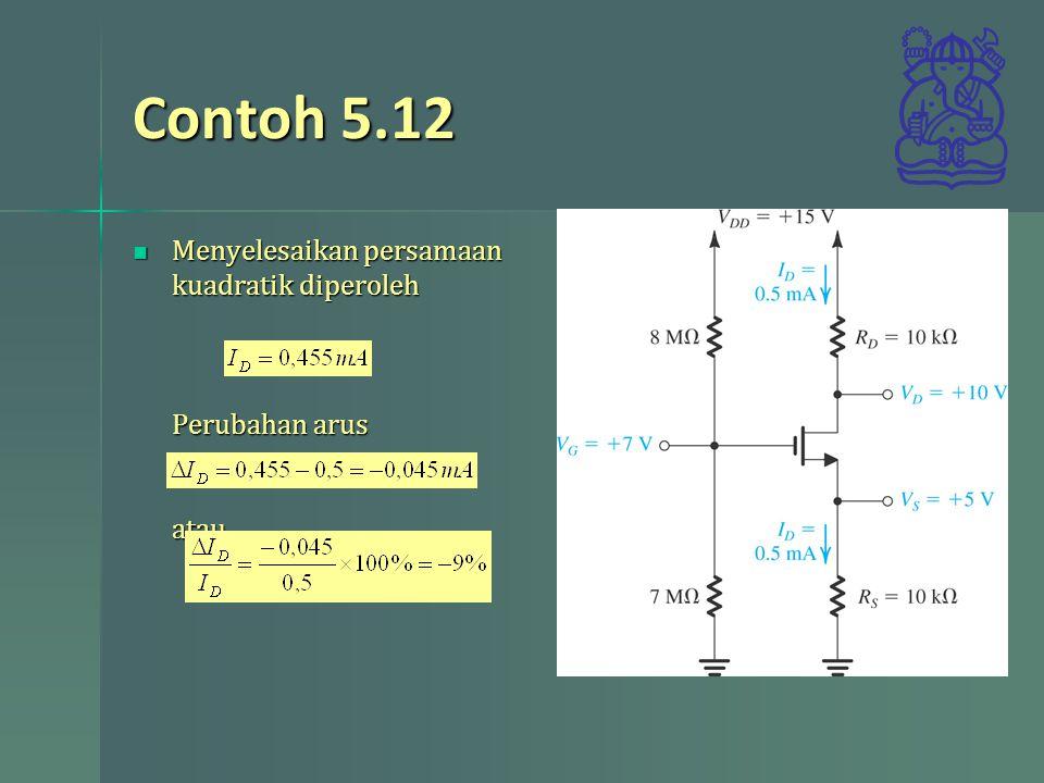 Contoh 5.12 Menyelesaikan persamaan kuadratik diperoleh Perubahan arus atau Menyelesaikan persamaan kuadratik diperoleh Perubahan arus atau