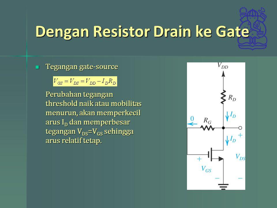 Dengan Resistor Drain ke Gate Tegangan gate-source Perubahan tegangan threshold naik atau mobilitas menurun, akan memperkecil arus I D dan memperbesar