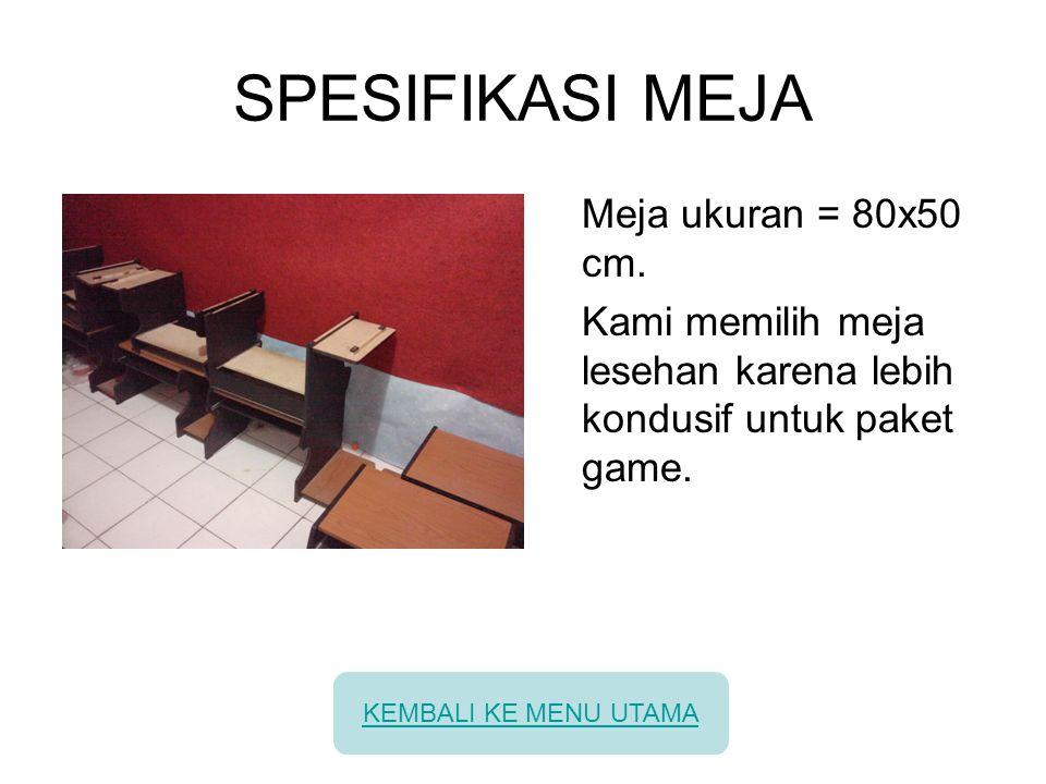 SPESIFIKASI MEJA Meja ukuran = 80x50 cm. Kami memilih meja lesehan karena lebih kondusif untuk paket game. KEMBALI KE MENU UTAMA