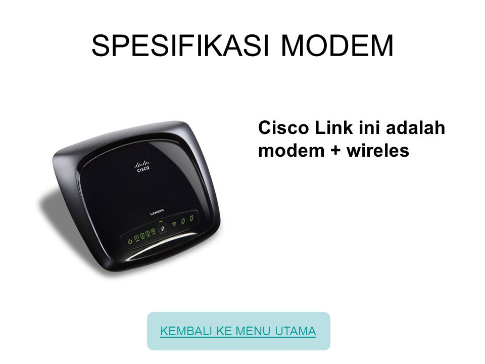SPESIFIKASI MODEM Cisco Link ini adalah modem + wireles KEMBALI KE MENU UTAMA