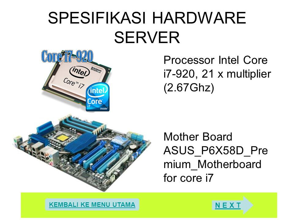 SPESIFIKASI HARDWARE SERVER Processor Intel Core i7-920, 21 x multiplier (2.67Ghz) Mother Board ASUS_P6X58D_Pre mium_Motherboard for core i7 KEMBALI K