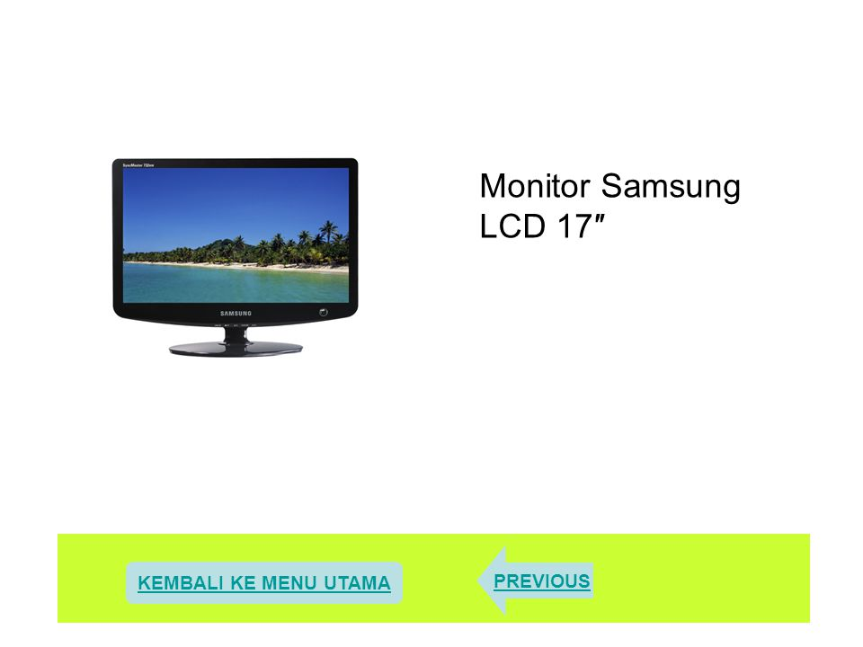 Monitor Samsung LCD 17″ KEMBALI KE MENU UTAMA PREVIOUS