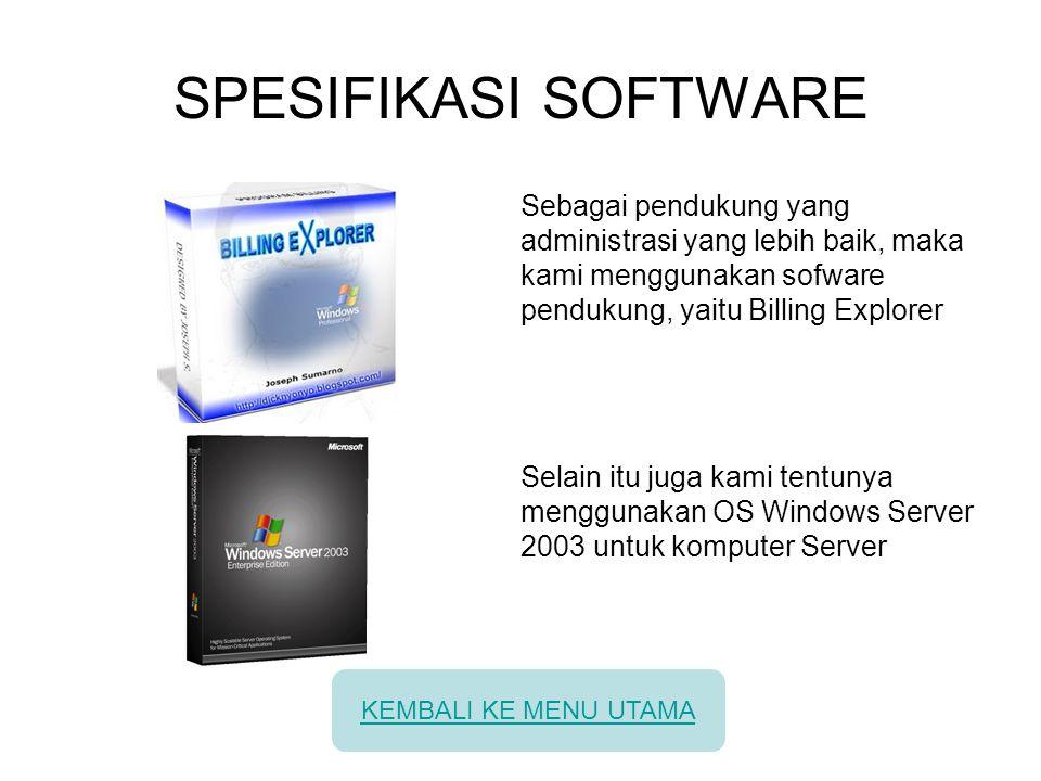 SPESIFIKASI SOFTWARE Sebagai pendukung yang administrasi yang lebih baik, maka kami menggunakan sofware pendukung, yaitu Billing Explorer Selain itu j