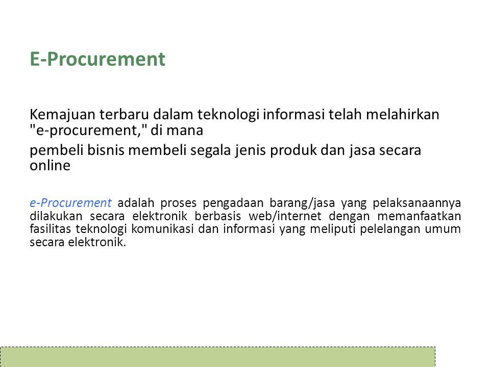 E-Procurement Kemajuan terbaru dalam teknologi informasi telah melahirkan