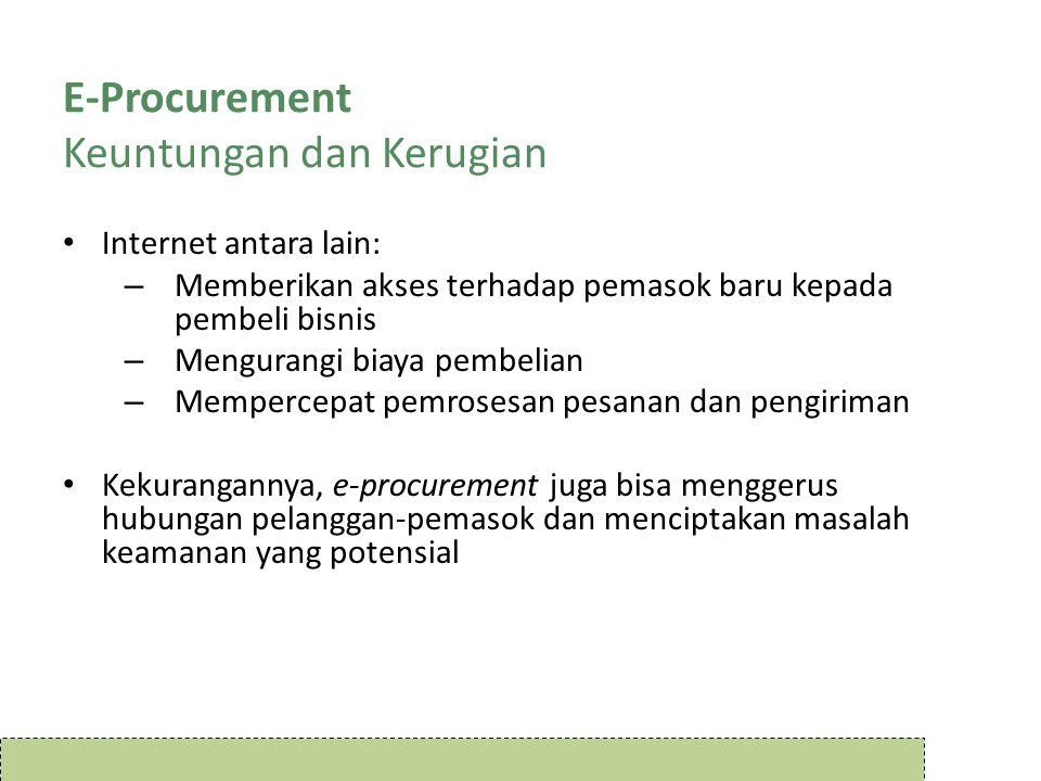 E-Procurement Keuntungan dan Kerugian Internet antara lain: – Memberikan akses terhadap pemasok baru kepada pembeli bisnis – Mengurangi biaya pembelia