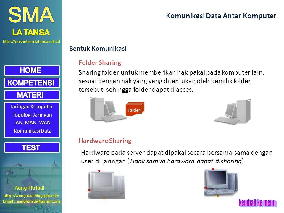 http://pesantren-latansa.sch.id Jaringan Komputer Topologi Jaringan LAN, MAN, WAN Komunikasi Data Komunikasi Data Antar Komputer Bentuk Komunikasi Folder Sharing Hardware Sharing Sharing folder untuk memberikan hak pakai pada komputer lain, sesuai dengan hak yang yang ditentukan oleh pemilik folder tersebut sehingga folder dapat diacces.