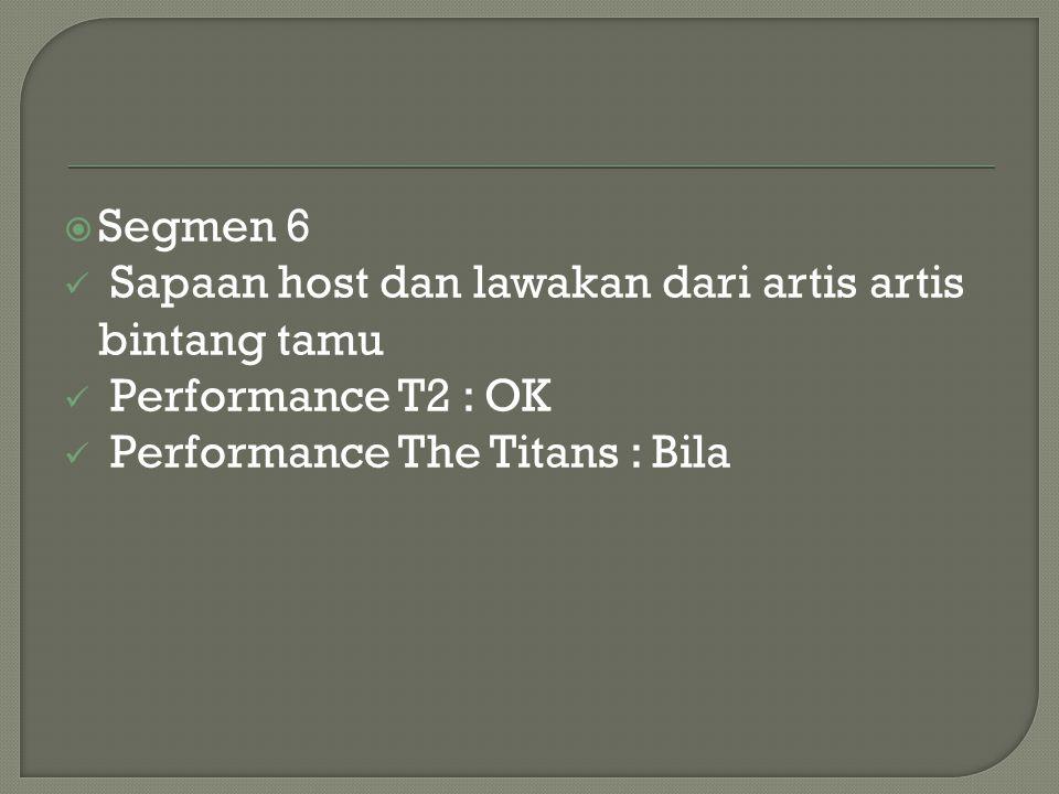  Segmen 6 Sapaan host dan lawakan dari artis artis bintang tamu Performance T2 : OK Performance The Titans : Bila