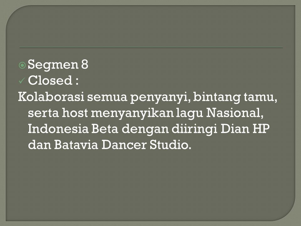  Segmen 8 Closed : Kolaborasi semua penyanyi, bintang tamu, serta host menyanyikan lagu Nasional, Indonesia Beta dengan diiringi Dian HP dan Batavia