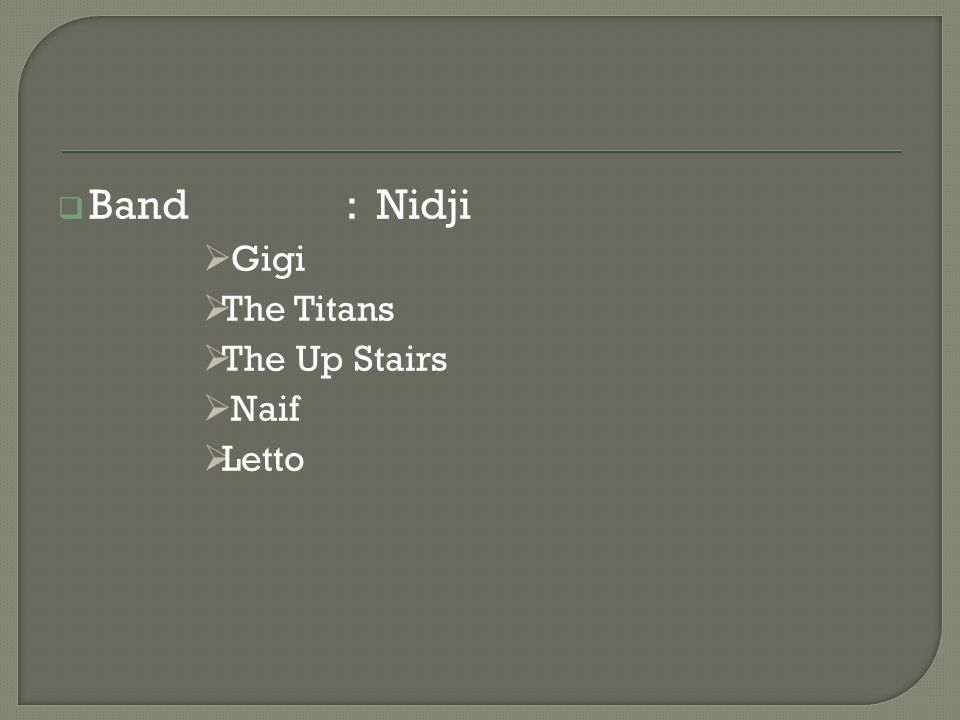  Band: Nidji  Gigi  The Titans  The Up Stairs  Naif  Letto