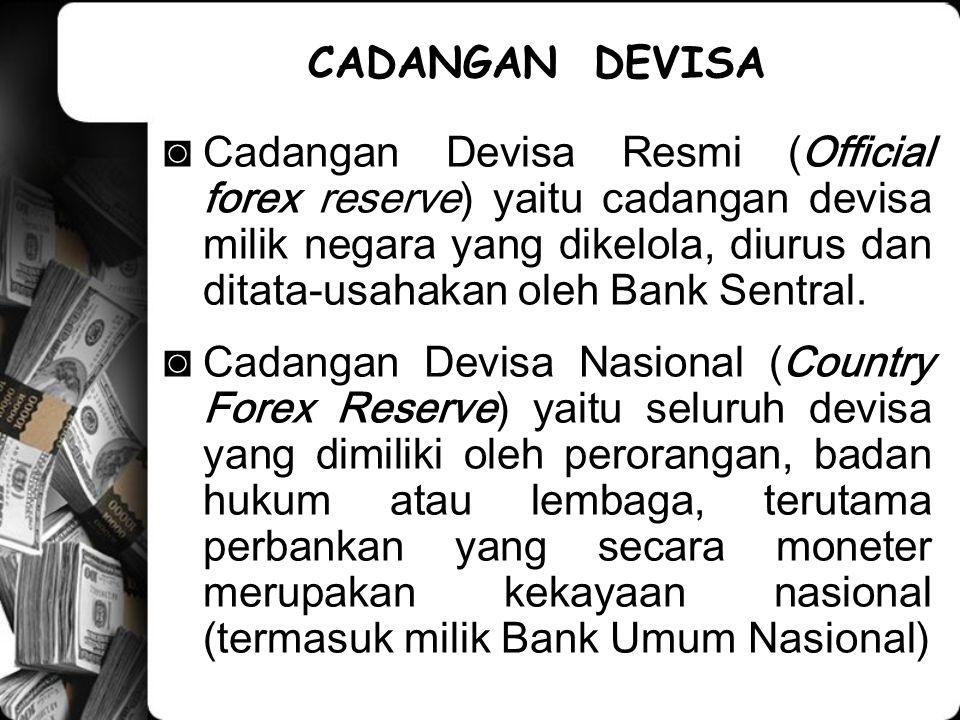 CADANGAN DEVISA ◙Cadangan Devisa Resmi (Official forex reserve) yaitu cadangan devisa milik negara yang dikelola, diurus dan ditata-usahakan oleh Bank Sentral.