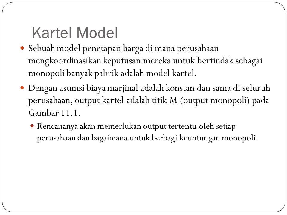 Kartel Model Sebuah model penetapan harga di mana perusahaan mengkoordinasikan keputusan mereka untuk bertindak sebagai monopoli banyak pabrik adalah model kartel.