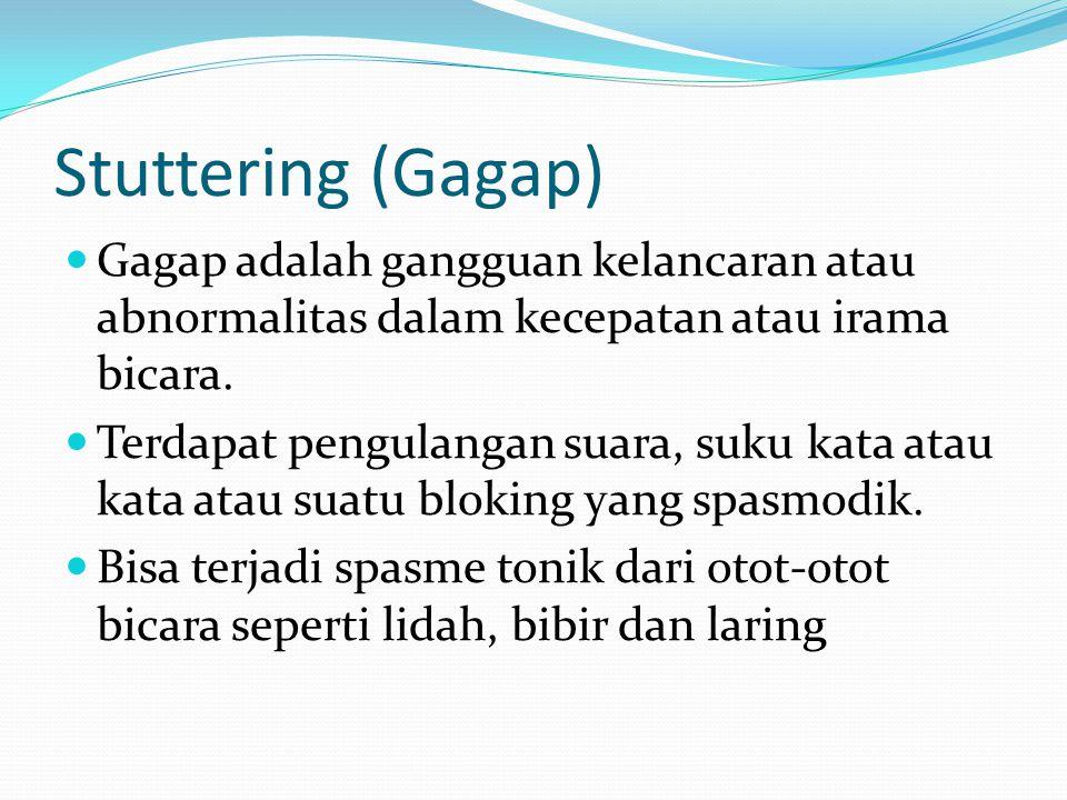 Stuttering (Gagap) Gagap adalah gangguan kelancaran atau abnormalitas dalam kecepatan atau irama bicara. Terdapat pengulangan suara, suku kata atau ka