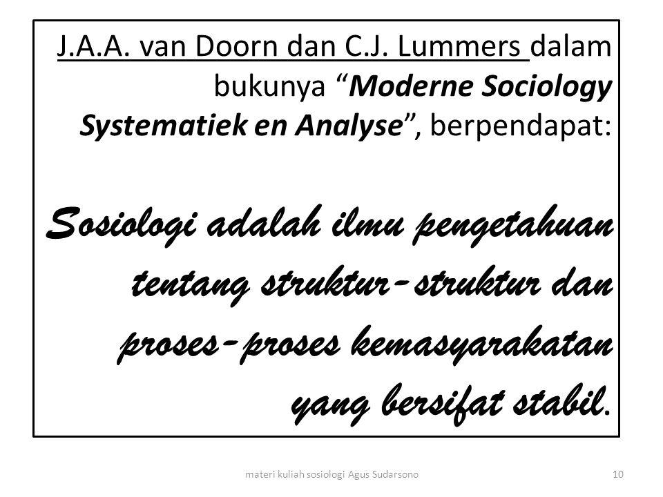 """J.A.A. van Doorn dan C.J. Lummers dalam bukunya """"Moderne Sociology Systematiek en Analyse"""", berpendapat: Sosiologi adalah ilmu pengetahuan tentang str"""