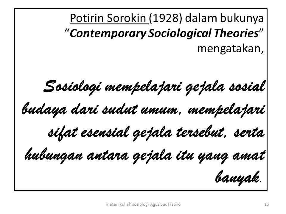 "Potirin Sorokin (1928) dalam bukunya ""Contemporary Sociological Theories"" mengatakan, Sosiologi mempelajari gejala sosial budaya dari sudut umum, memp"