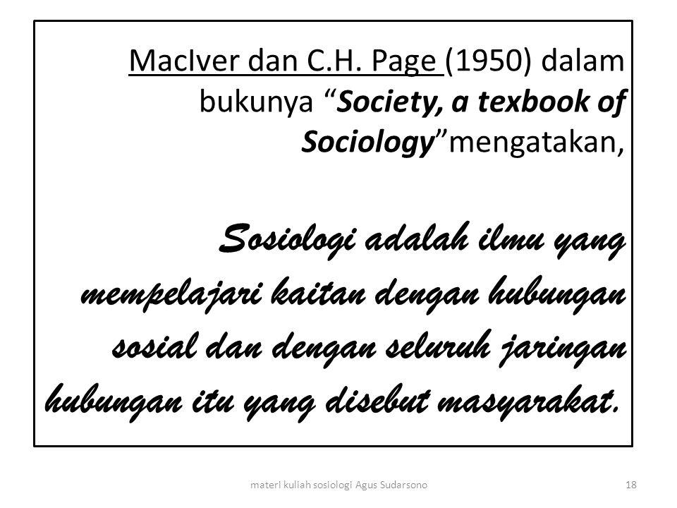 """MacIver dan C.H. Page (1950) dalam bukunya """"Society, a texbook of Sociology""""mengatakan, Sosiologi adalah ilmu yang mempelajari kaitan dengan hubungan"""