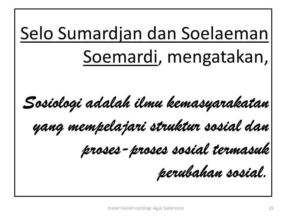Selo Sumardjan dan Soelaeman Soemardi, mengatakan, Sosiologi adalah ilmu kemasyarakatan yang mempelajari struktur sosial dan proses-proses sosial term